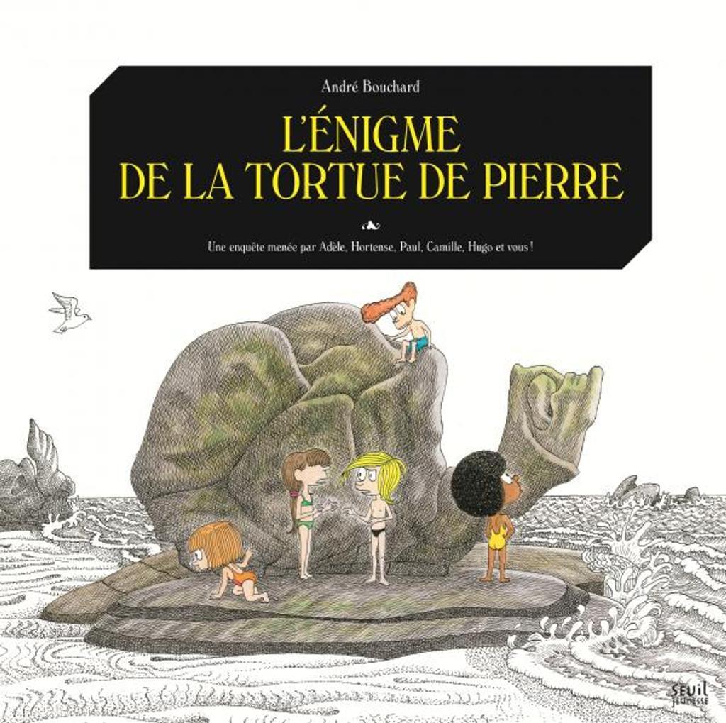 L'énigme de la tortue de pierre : Une enquête menée par Adèle, Hortense, Paul, Camille, Hugo et vous ! / André Bouchard   Bouchard, André. Auteur