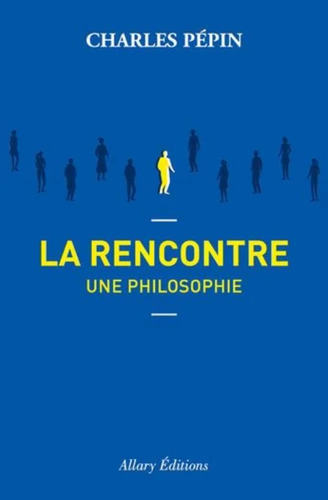 La rencontre : Une philosophie / Charles Pépin |