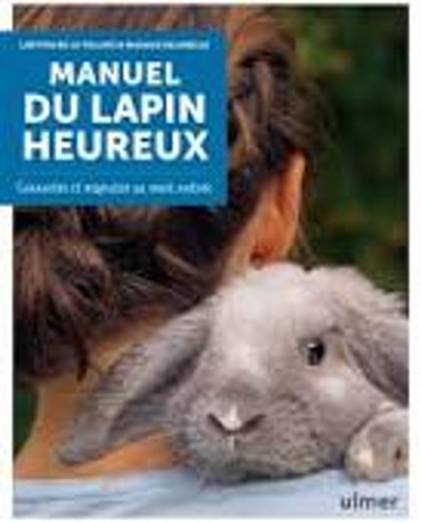 Manuel du lapin heureux : connaitre et respecter sa vraie nature / Laetitia de La Tullaye |