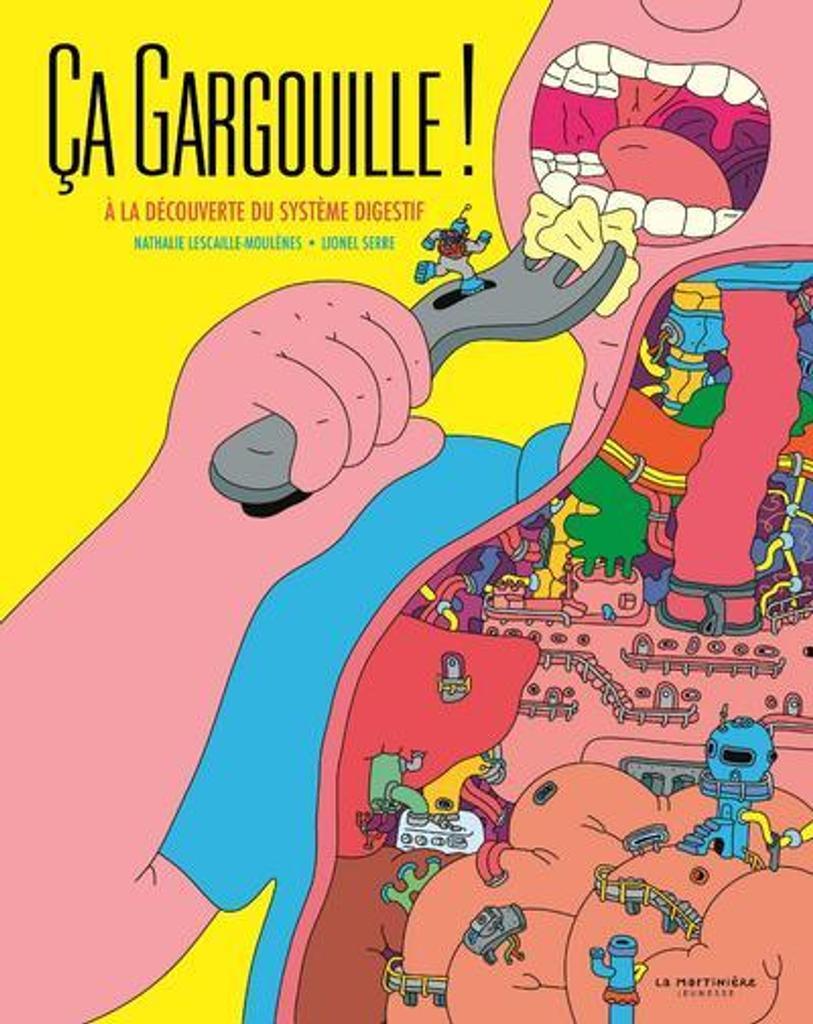 Ca gargouille! : à la découverte du système digestif / Nathalie Lescaille-Moulènes   Lescaille-Moulènes, Nathalie. Auteur