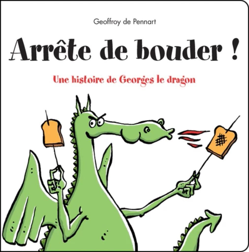Arrête de bouder! : Une histoire de Georges le dragon / Geoffroy de Pennart   Pennart, Geoffroy de. Auteur
