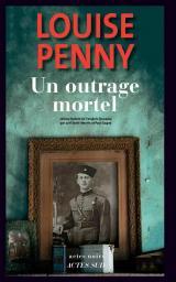 Un outrage mortel / Louise Penny   Penny, Louise. Auteur