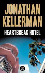 Heartbreak hotel / Jonathan Kellerman   Kellerman, Jonathan. Auteur