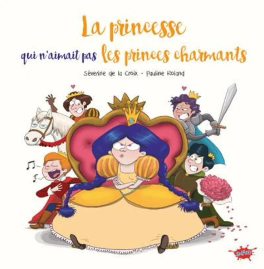 La princesse qui n'aimait pas les princes charmants / Séverine de la Croix |