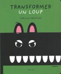 Transformer un loup / DREYFUSS | Dreyfuss, Corinne. Auteur