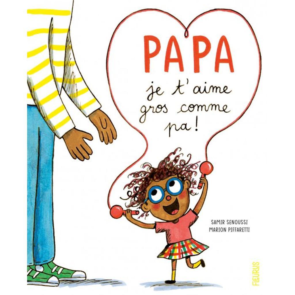 Papa je t'aime gros comme pa ! / Samir Senoussi   Senoussi, Samir. Auteur