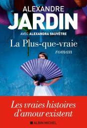La plus-que-vraie / Alexandre Jardin | Jardin, Alexandre. Auteur