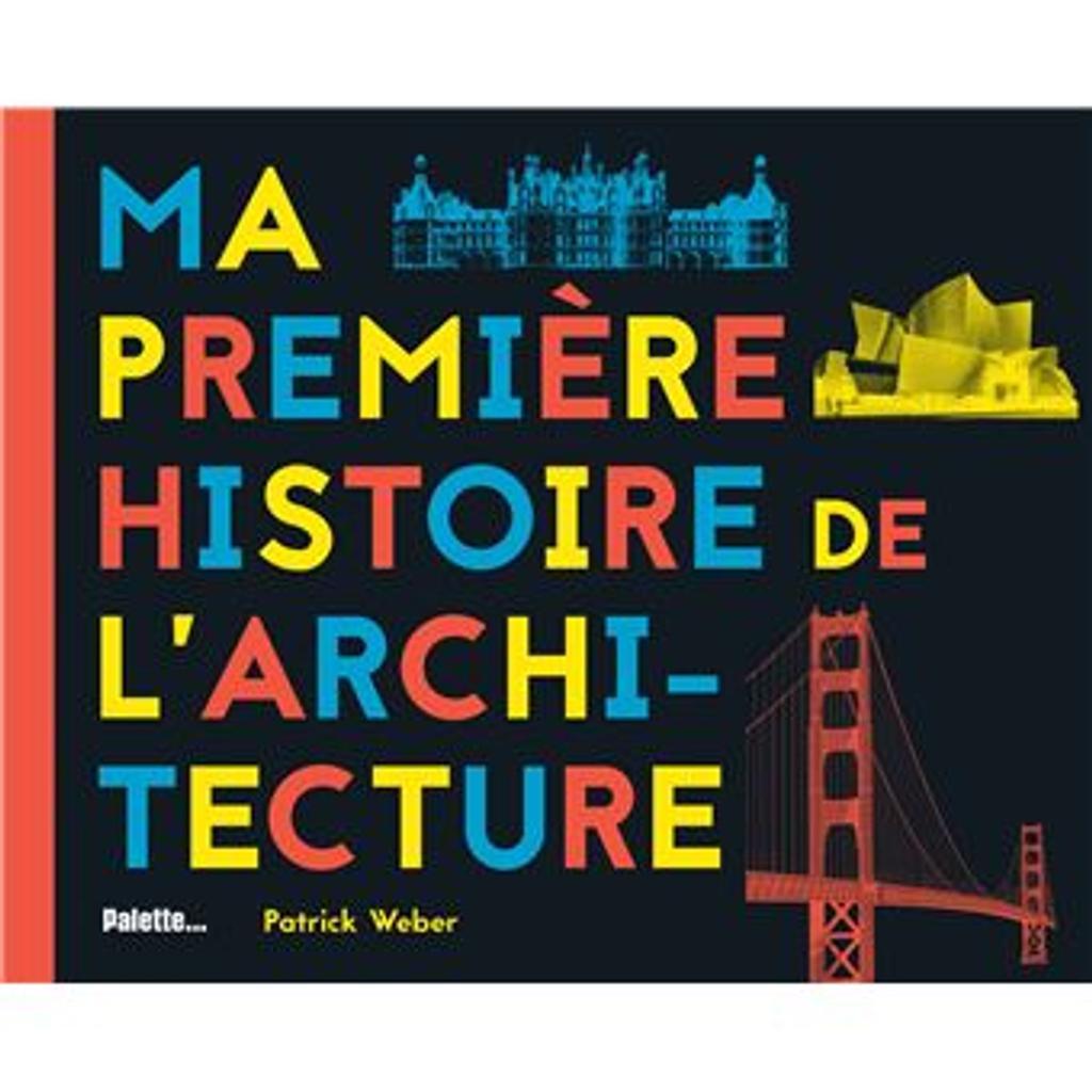 Ma première histoire de l'architecture / Patrick Weber  