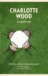 Le week-end / Charlotte Wood | Wood, Charlotte. Auteur