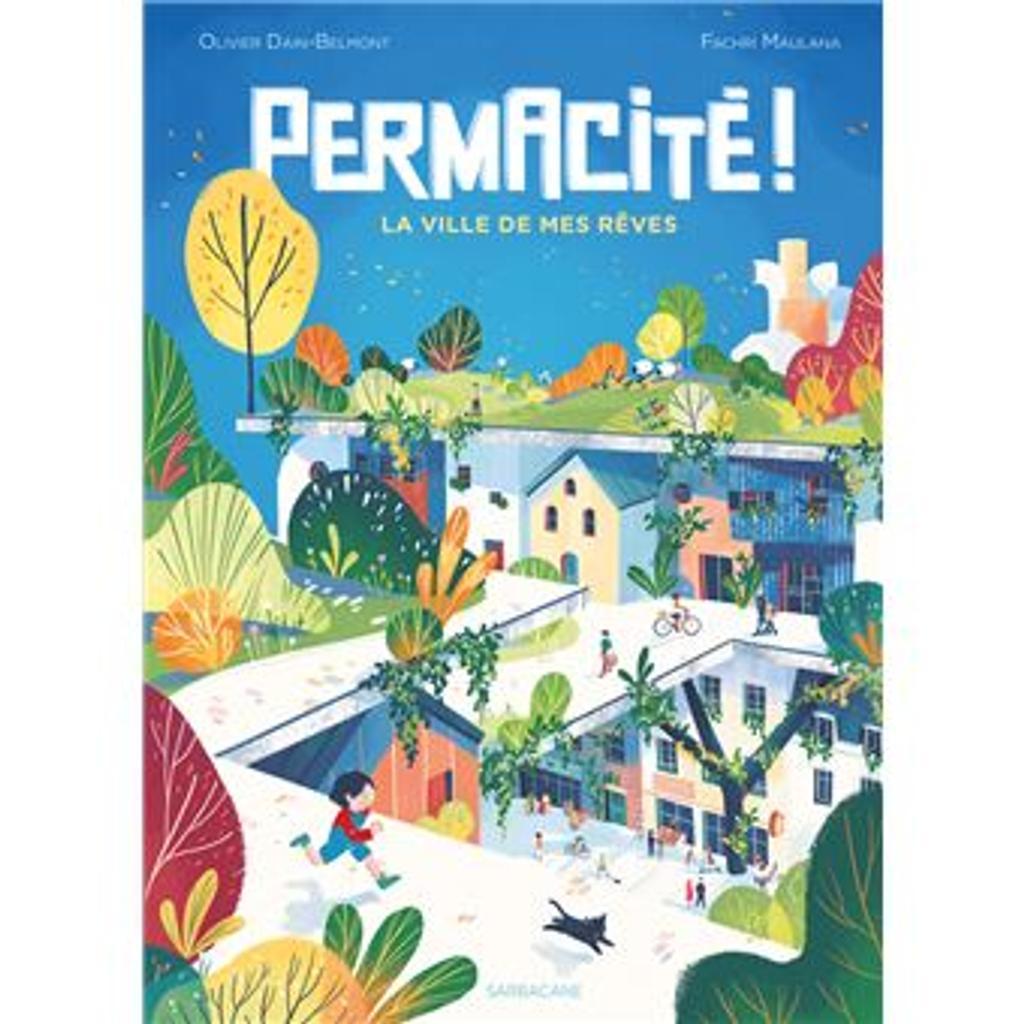 Permacité! : la ville de mes rêves / Olivier Dain-Belmont  