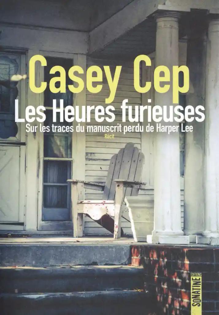 Les heures furieuses : Sur les traces du manuscrit perdu de Harper Lee / Casey Cep |