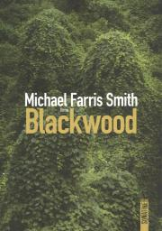 Blackwood / Michael Farris Smith   Smith, Michael Farris. Auteur