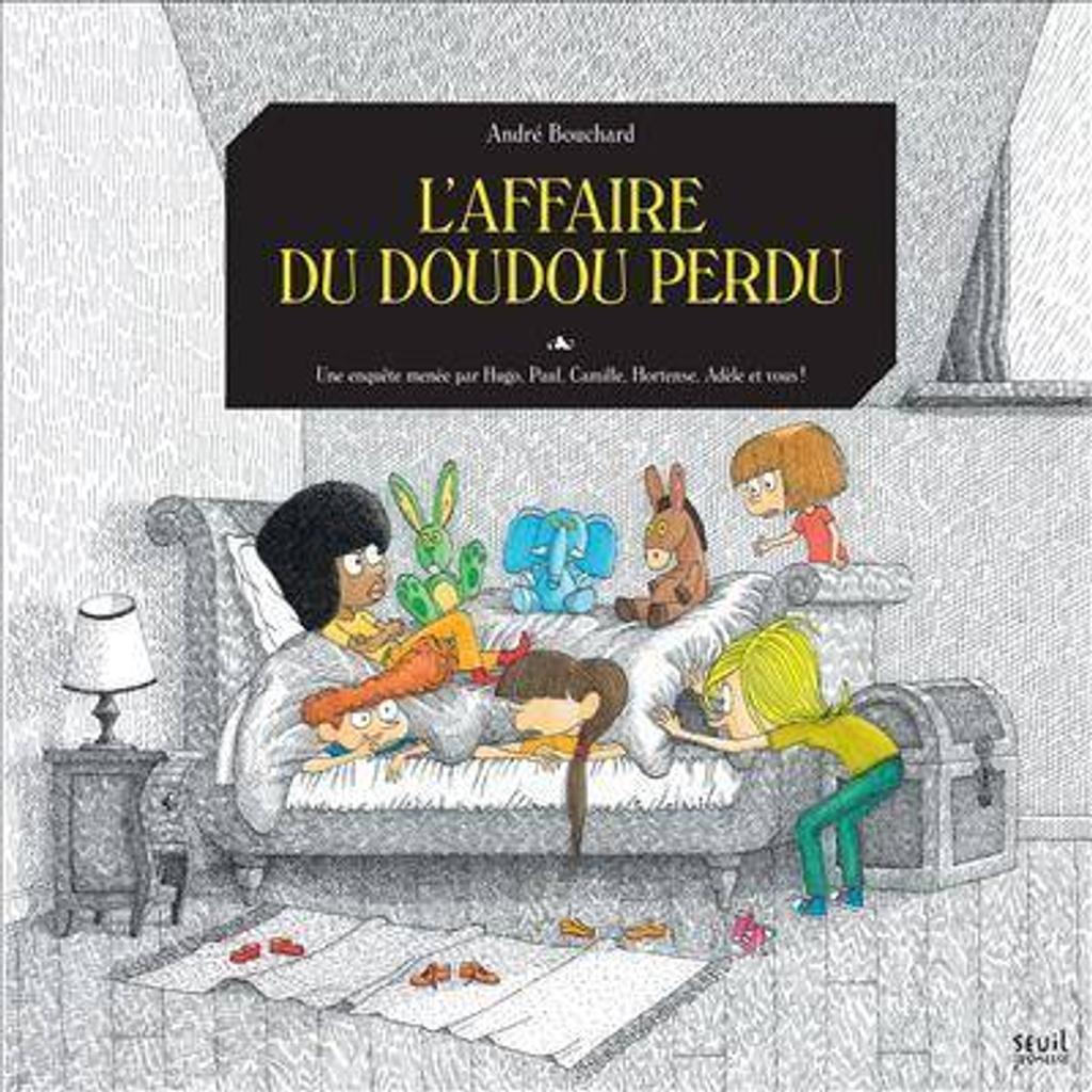 L'affaire du doudou perdu : une enquête menée par Hugo, Paul, Camille, Hortense, Adèle et vous! / André Bouchard |