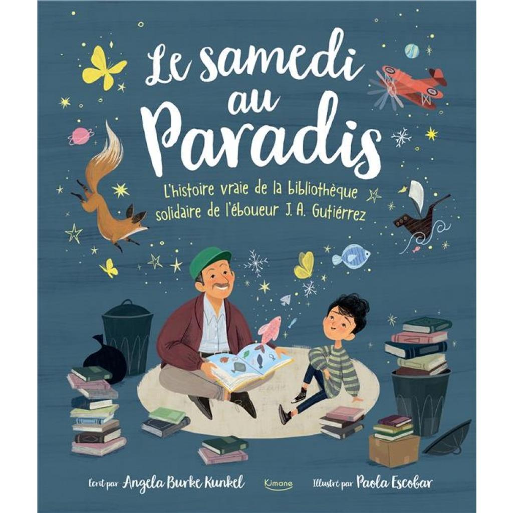 Le samedi au Paradis : l'histoire vraie de la bibliothèque solidaire de l'éboueur J.A. Gutiérrez / Angela Burke Kunkel |