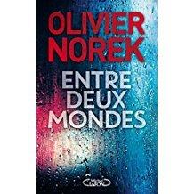 Entre deux mondes / Olivier Norek | Norek, Olivier. Auteur